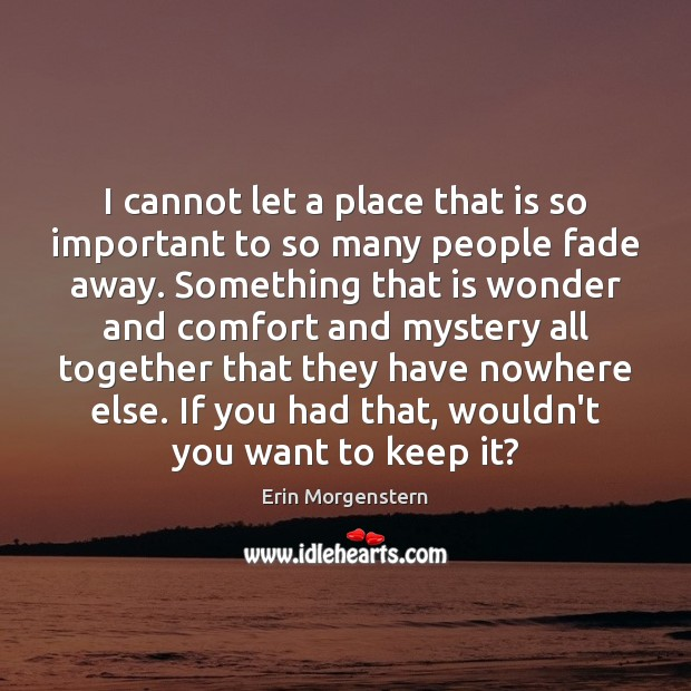 Erin Morgenstern Picture Quote image saying: I cannot let a place that is so important to so many