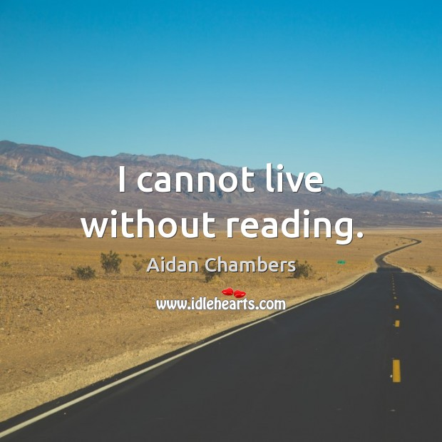 Image, I cannot live without reading.