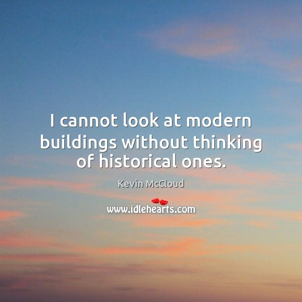 I cannot look at modern buildings without thinking of historical ones. Image
