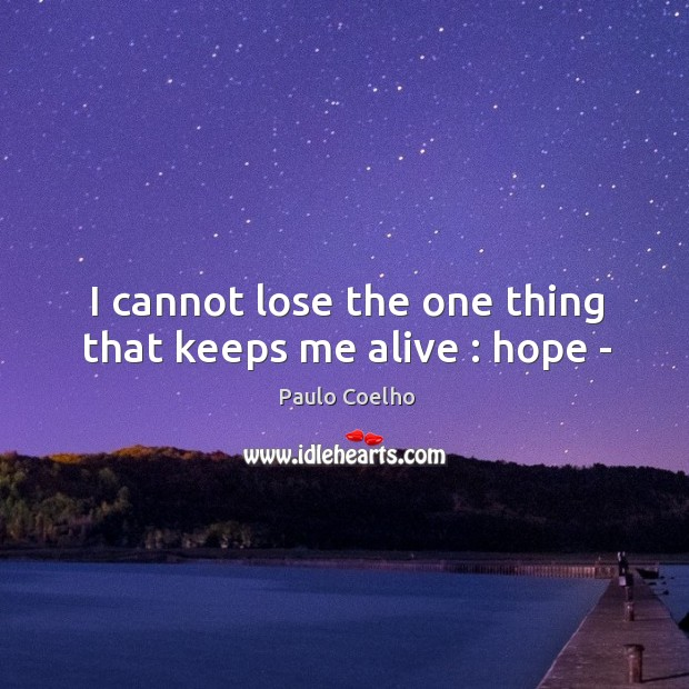 Image, I cannot lose the one thing that keeps me alive : hope –