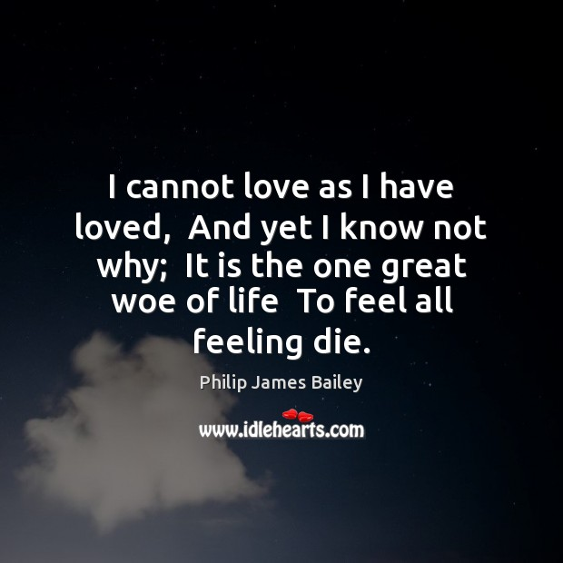 I cannot love as I have loved,  And yet I know not Image
