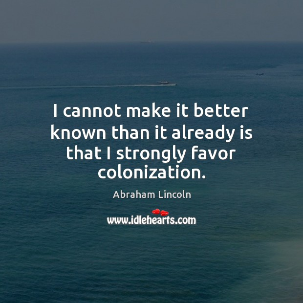 Image, I cannot make it better known than it already is that I strongly favor colonization.