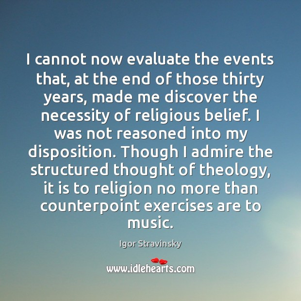 I cannot now evaluate the events that, at the end of those Igor Stravinsky Picture Quote