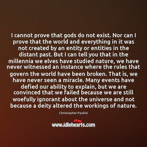 I cannot prove that Gods do not exist. Nor can I prove Christopher Paolini Picture Quote