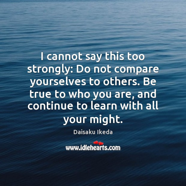 Image, I cannot say this too strongly: Do not compare yourselves to others.