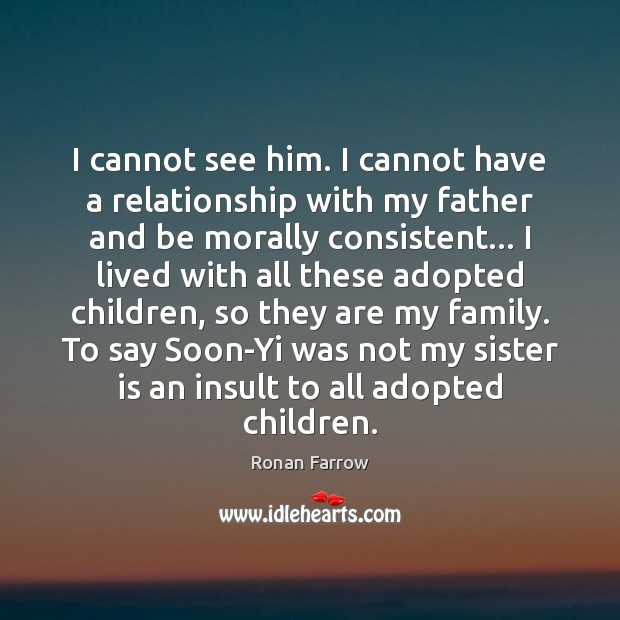 I cannot see him. I cannot have a relationship with my father Sister Quotes Image