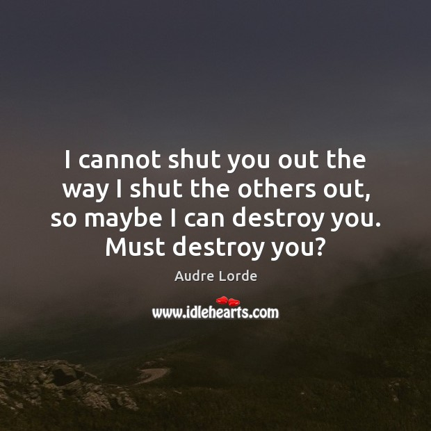 I cannot shut you out the way I shut the others out, Audre Lorde Picture Quote
