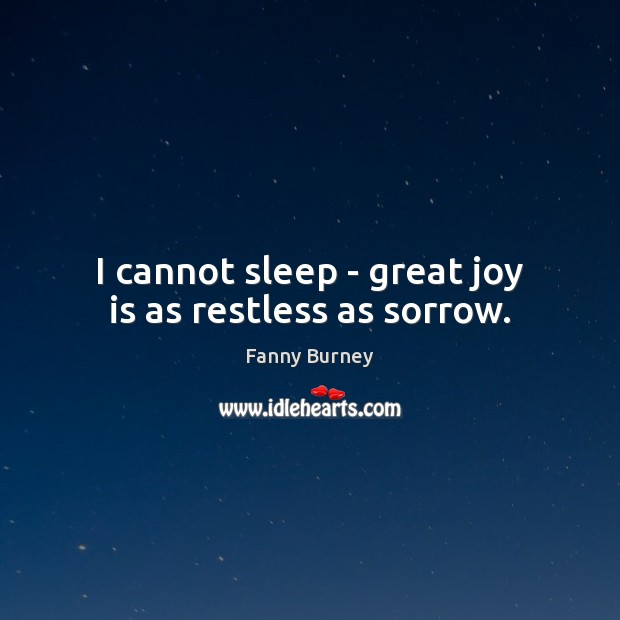 I cannot sleep – great joy is as restless as sorrow. Fanny Burney Picture Quote