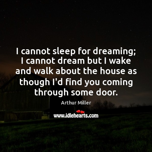 Image, I cannot sleep for dreaming; I cannot dream but I wake and