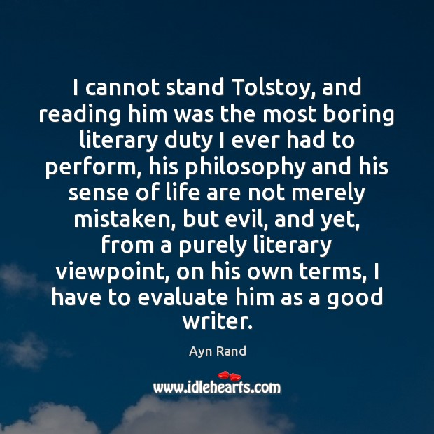 I cannot stand Tolstoy, and reading him was the most boring literary Image