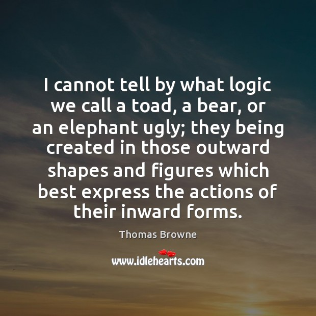 I cannot tell by what logic we call a toad, a bear, Image