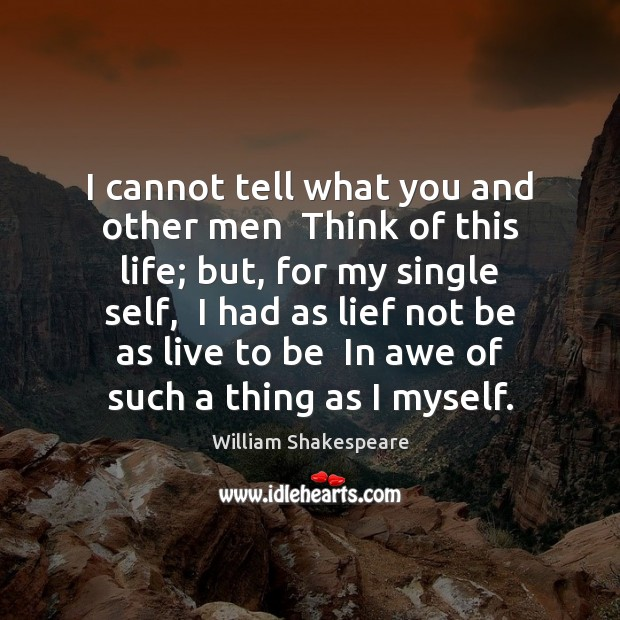 I cannot tell what you and other men  Think of this life; Image