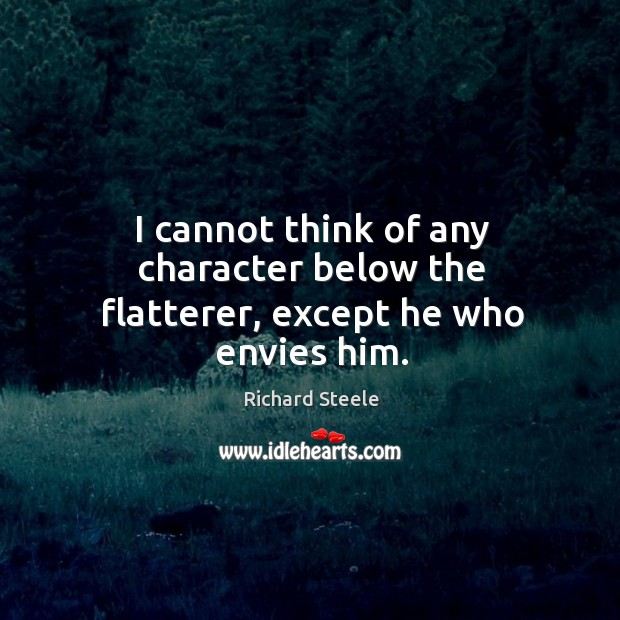 I cannot think of any character below the flatterer, except he who envies him. Image