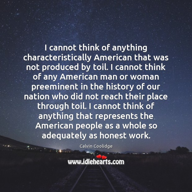 I cannot think of anything characteristically American that was not produced by Calvin Coolidge Picture Quote