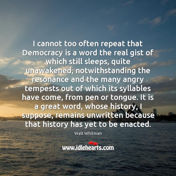 I cannot too often repeat that Democracy is a word the real Image