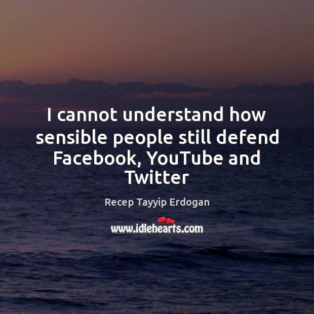 I cannot understand how sensible people still defend Facebook, YouTube and Twitter Image