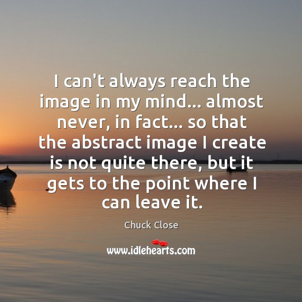 Image, I can't always reach the image in my mind… almost never, in