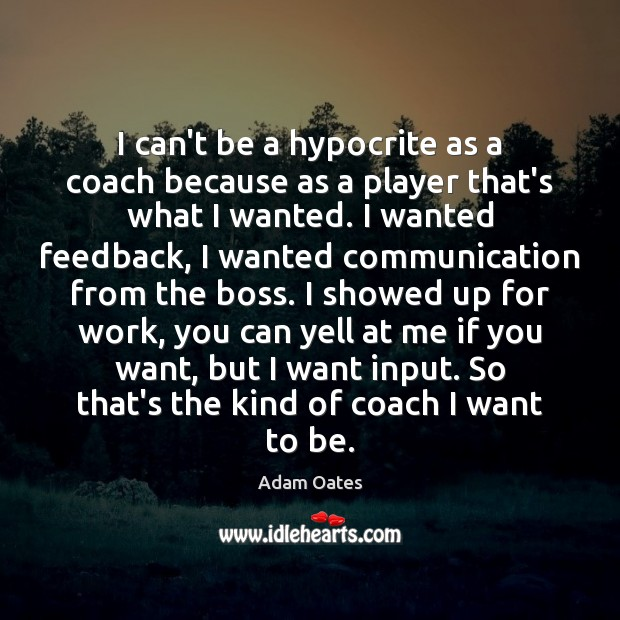 Image, I can't be a hypocrite as a coach because as a player