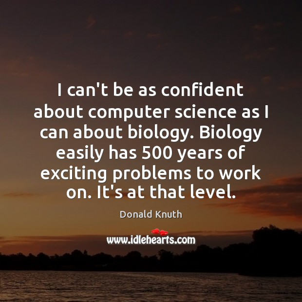 I can't be as confident about computer science as I can about Donald Knuth Picture Quote
