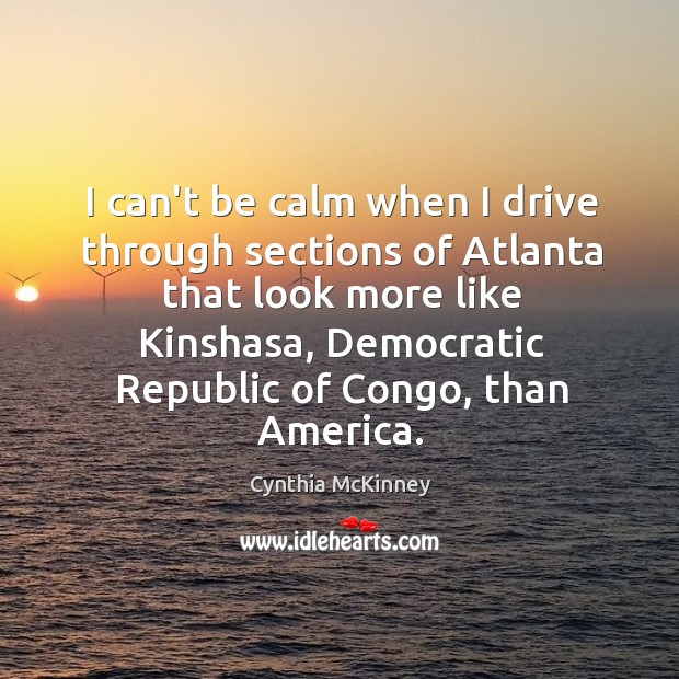I can't be calm when I drive through sections of Atlanta that Image