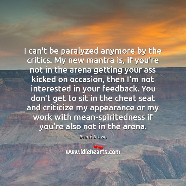 Image, I can't be paralyzed anymore by the critics. My new mantra is,