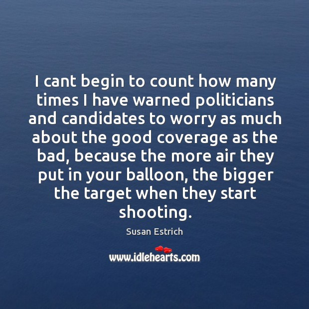 I cant begin to count how many times I have warned politicians Susan Estrich Picture Quote