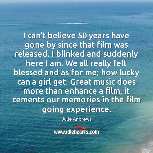 I can't believe 50 years have gone by since that film was released. Julie Andrews Picture Quote