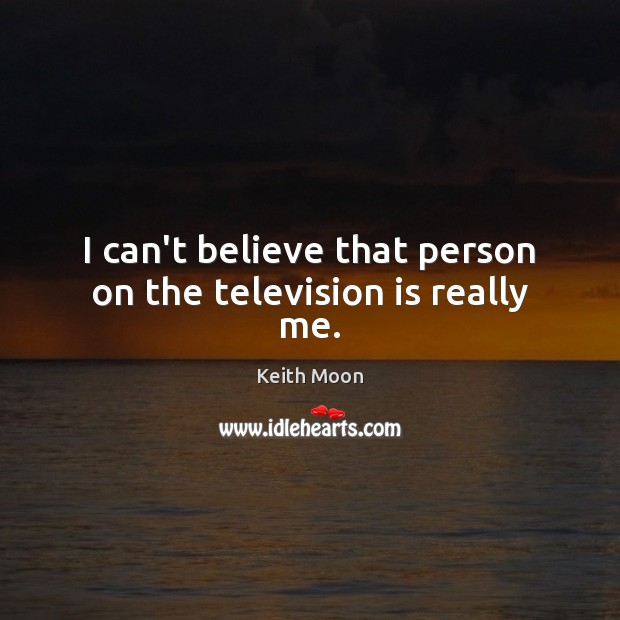 I can't believe that person on the television is really me. Image