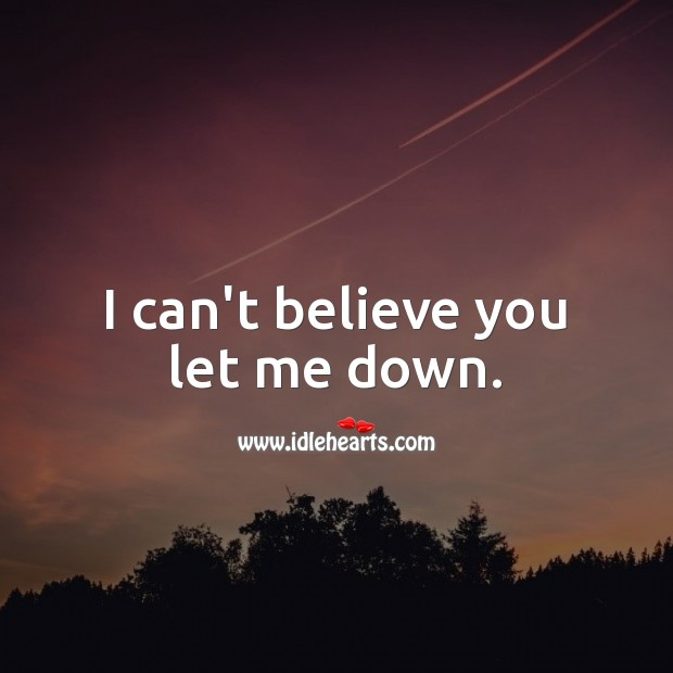 I can't believe you let me down. Sad Quotes Image