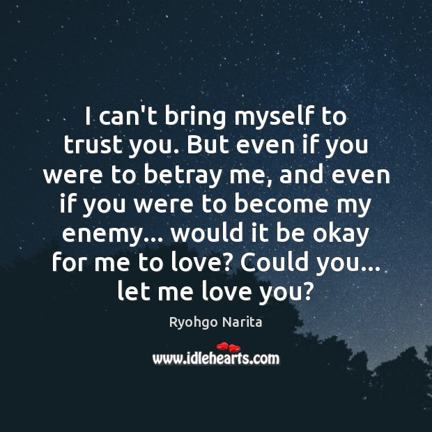 I can't bring myself to trust you. But even if you were Image