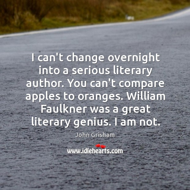 Image, I can't change overnight into a serious literary author. You can't compare