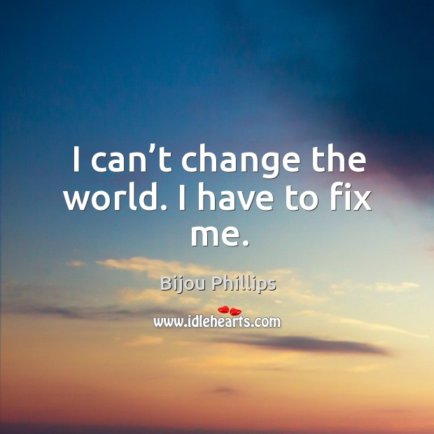 Image, I can't change the world. I have to fix me.