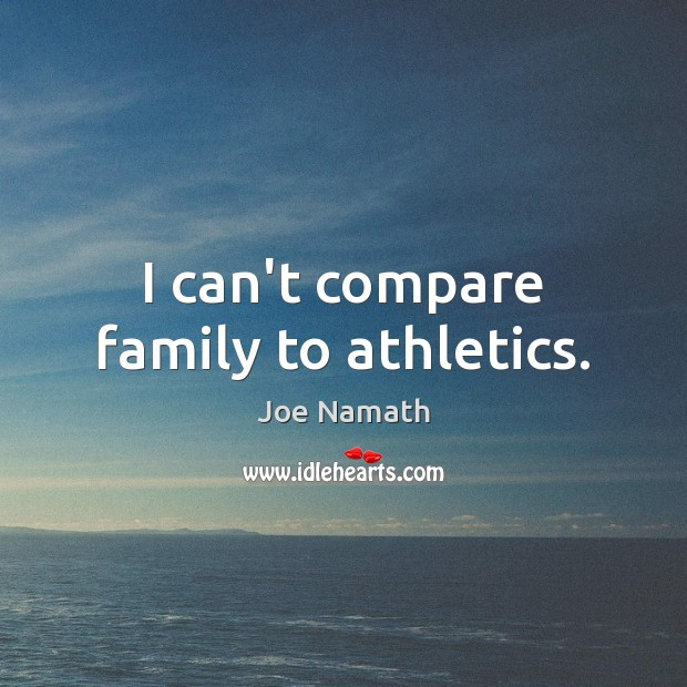 I can't compare family to athletics. Compare Quotes Image