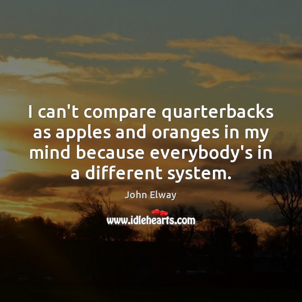 Image, I can't compare quarterbacks as apples and oranges in my mind because
