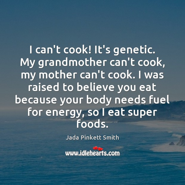 I can't cook! It's genetic. My grandmother can't cook, my mother can't Jada Pinkett Smith Picture Quote