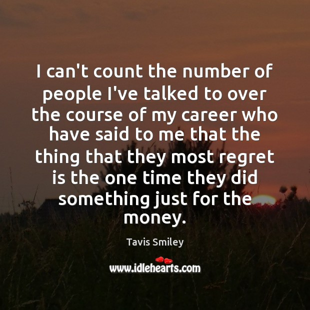 I can't count the number of people I've talked to over the Regret Quotes Image