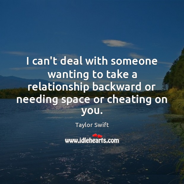 I can't deal with someone wanting to take a relationship backward or Cheating Quotes Image