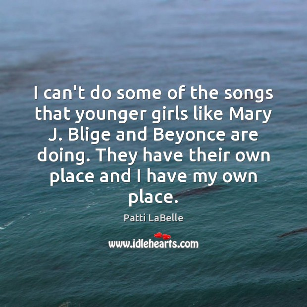 I can't do some of the songs that younger girls like Mary Image