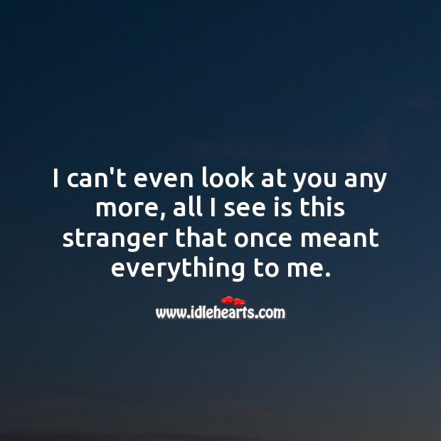 I can't even look at you any more Sad Love Quotes Image