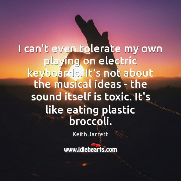 I can't even tolerate my own playing on electric keyboards. It's not Toxic Quotes Image