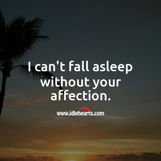 I can't fall asleep without your affection. Love Quotes for Him Image