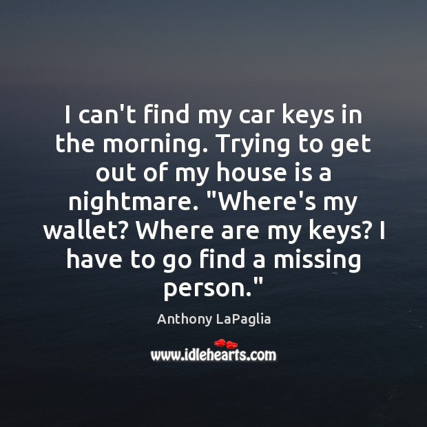 Image, I can't find my car keys in the morning. Trying to get