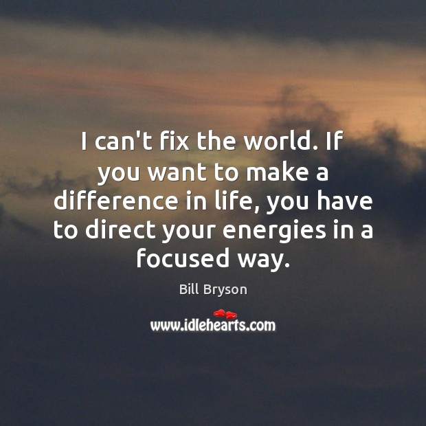 I can't fix the world. If you want to make a difference Image
