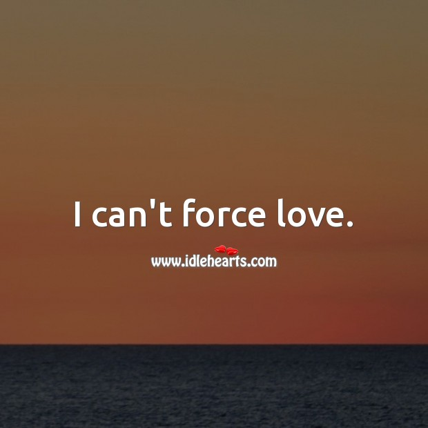 I can't force love. Love Messages Image