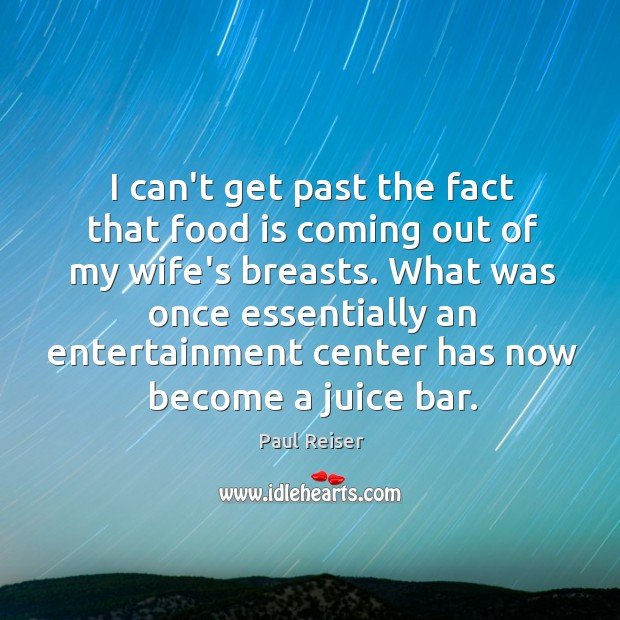 I can't get past the fact that food is coming out of Paul Reiser Picture Quote