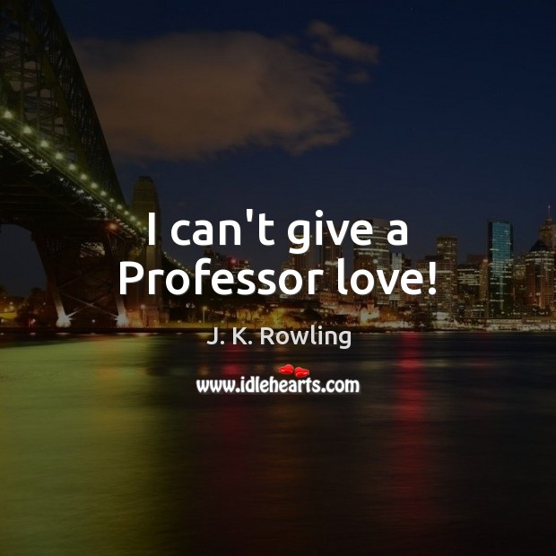 Image, I can't give a Professor love!