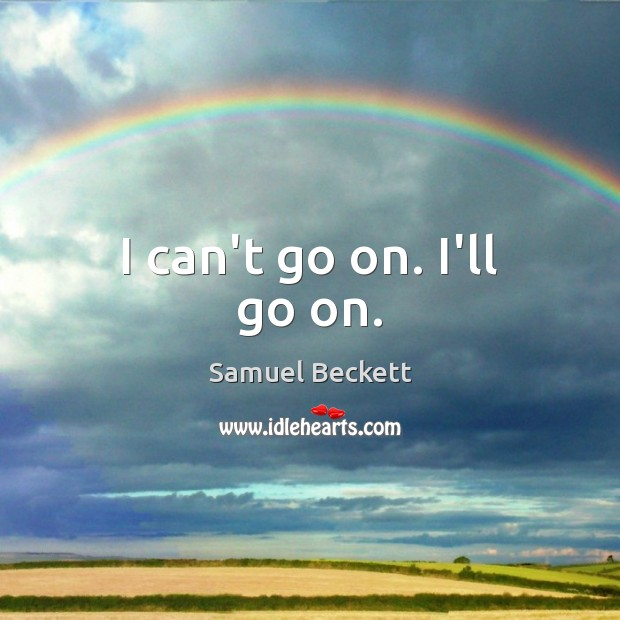 I can't go on. I'll go on. Samuel Beckett Picture Quote