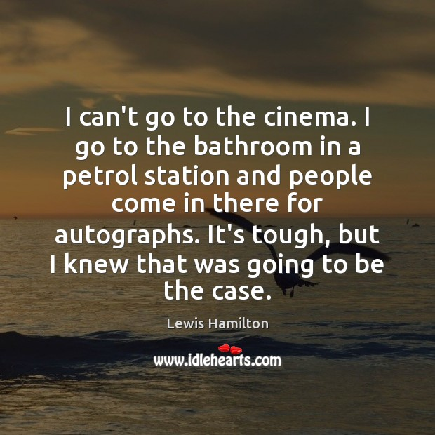 I can't go to the cinema. I go to the bathroom in Lewis Hamilton Picture Quote