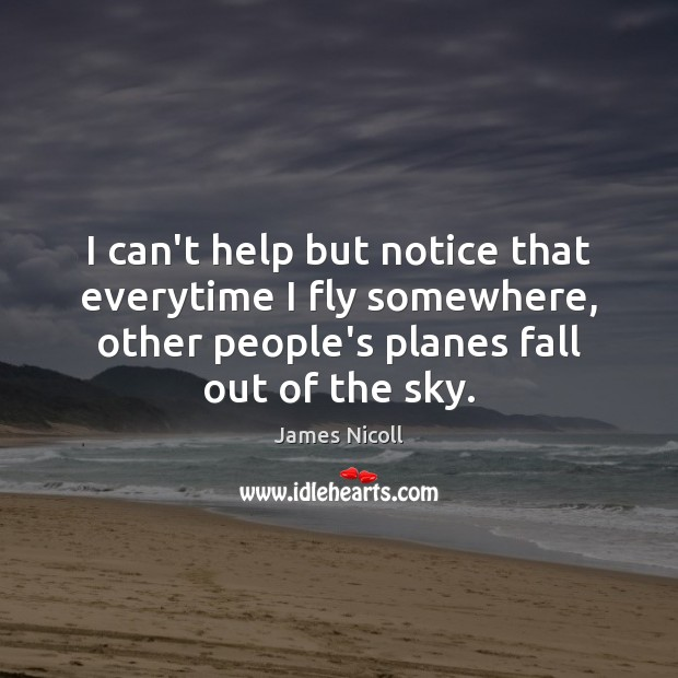 I can't help but notice that everytime I fly somewhere, other people's Image