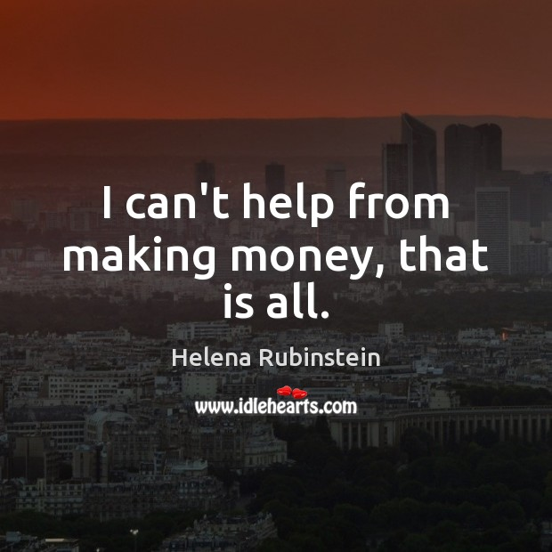 I can't help from making money, that is all. Image